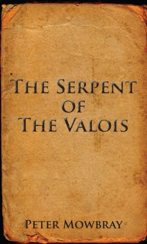 The Serpent of the Valois  by  Peter Mowbray