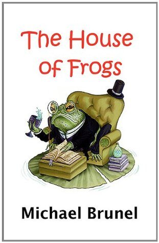 The House of Frogs: The Life and Death of Angstville  by  Michael Brunel