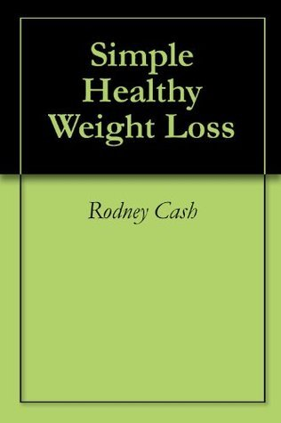 Simple Healthy Weight Loss Rodney Cash
