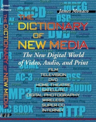The Dictionary of New Media: The New Digital World of Video, Audio, and Print  by  James Monaco