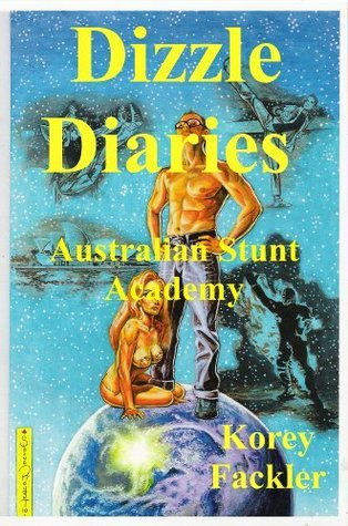 Dizzle Diaries Book 1 The Australian Stunt Academy  by  Korey Fackler