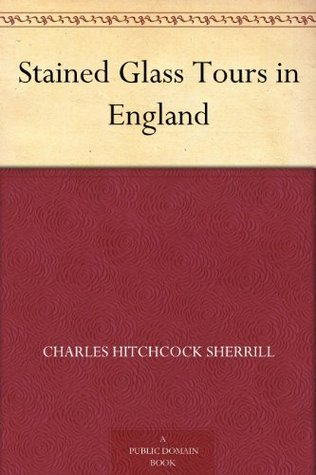 Stained Glass Tours in England  by  Charles Hitchcock Sherrill