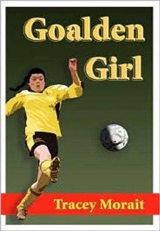 Goalden Girl  by  Tracey Morait