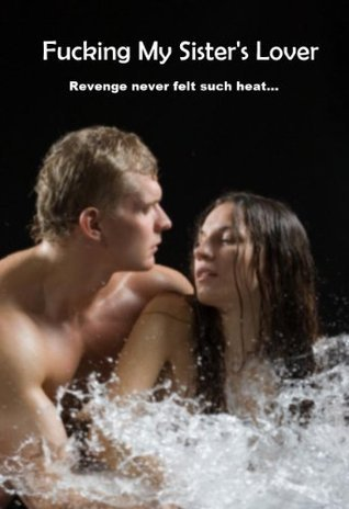 Fucking My Sisters Lover  by  Tina Hess
