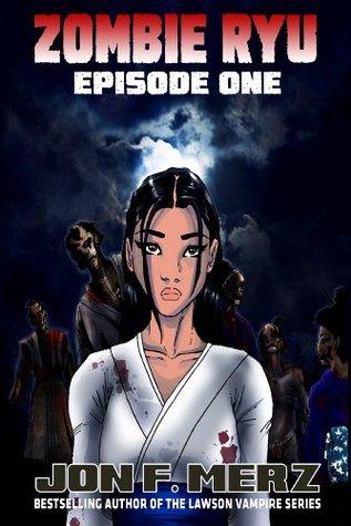 Zombie Ryu: Episode One  by  Jon F. Merz