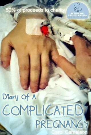 Diary of a Complicated Pregnancy  by  carol cameleon