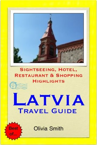 Latvia Travel Guide - Sightseeing, Hotel, Restaurant & Shopping Highlights  by  Olivia Smith