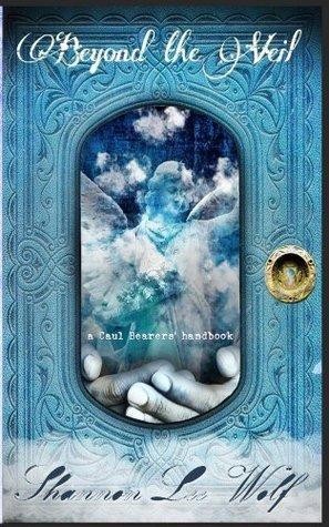 Beyond the Veil - a Caul Bearers handbook  by  Shannon Lee Wolf