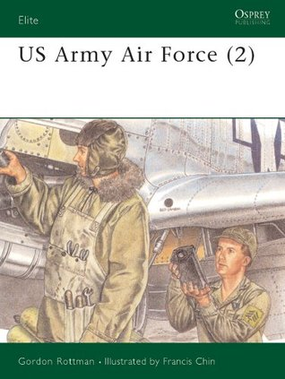 US Army Air Force (2): v. 2 (Elite)  by  Gordon L. Rottman