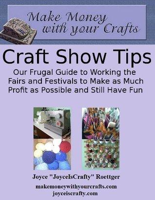 Craft Show Tips  by  Joyce Roettger