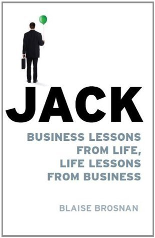 Jack: Business Lessons From Life, Life Lessons From Business Blaise Brosnan