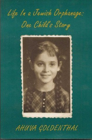 Life In A Jewish Orphanage: One Childs Story  by  Ahuva Goldenthal