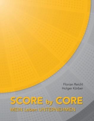 Score  by  Core: Mein Leben Unternehmen by Florian Reichl