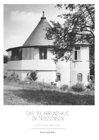 Das Solarrundhaus in Trossingen: anders wohnen anders leben  by  Weber Bernd Guido
