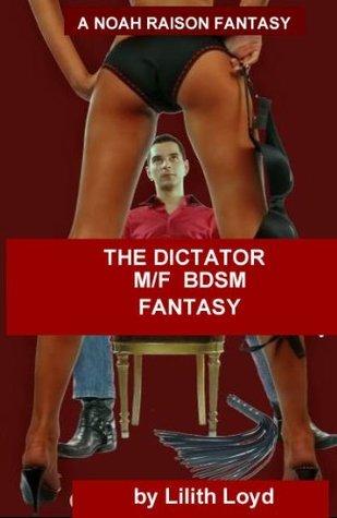 THE DICTATOR: A Short Erotic Fantasy Lilith Lloyd
