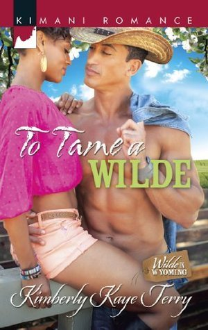 To Tame a Wilde (Wilde in Wyoming - Book 5) Kimberly Kaye Terry