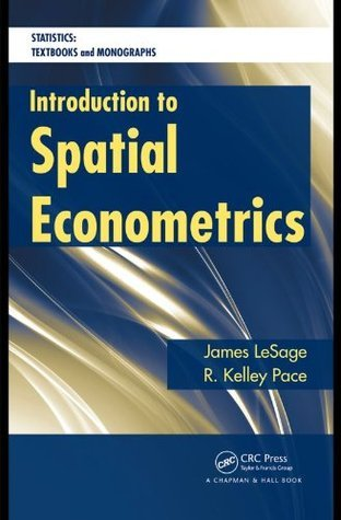 Introduction to Spatial Econometrics (Statistics:  A Series of Textbooks and Monographs) James LeSage