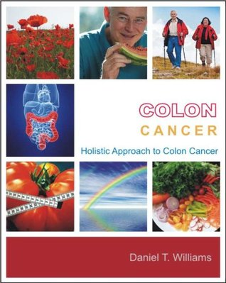 Colon Cancer : Holistic Approach  by  Daniel T. Williams