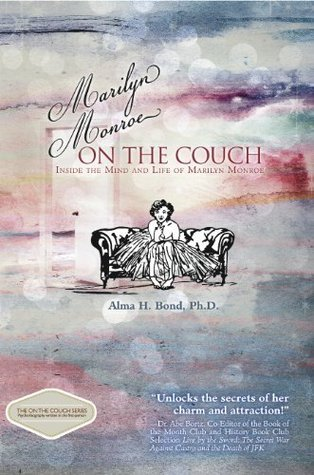 Marilyn Monroe: On the Couch: Inside the Mind and Life of Marilyn Monroe  by  Alma H. Bond