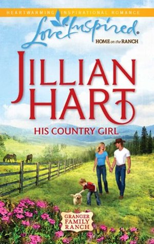 His Country Girl (Mills & Boon Love Inspired) (The Granger Family Ranch - Book 4)  by  Jillian Hart