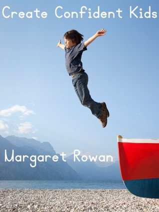 Create Confident Kids  by  Margaret Rowan