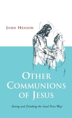 Other Communions of Jesus  by  John Henson