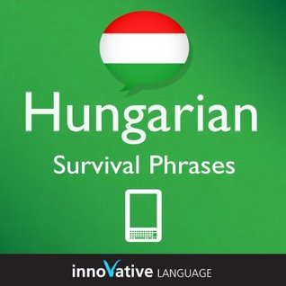 Learn Hungarian - Survival Phrases Hungarian (Enhanced Version): Lessons 1-60 with Audio  by  Innovative Language