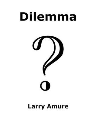 Dilemma  by  Larry Amure