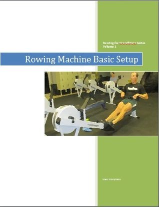Rowing for Crossfitters: Rowing Machine Basic Setup  by  Marc Monplaisir