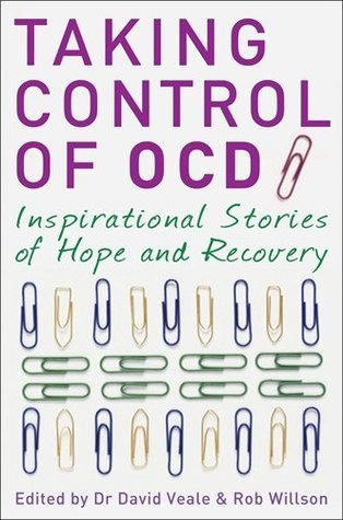 Taking Control of OCD: Inspirational Stories of Hope and Recovery  by  David Veale