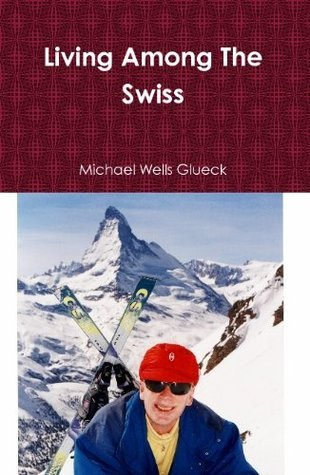 Living Among the Swiss  by  Michael Wells Glueck