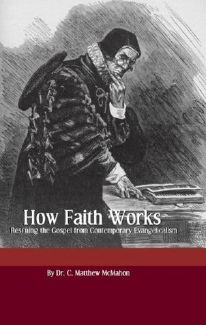 How Faith Works  by  C. Matthew McMahon