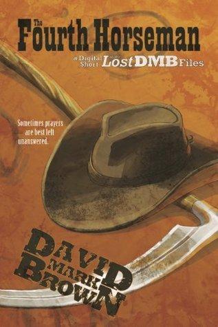 The Fourth Horseman (Lost DMB Files #43) David Mark Brown
