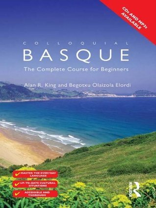 Colloquial Basque: A Complete Language Course (Colloquial Series)  by  Begotxu Olaizola Elordi