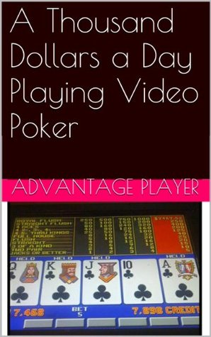 A Thousand Dollars a Day Playing Video Poker Advantage Player