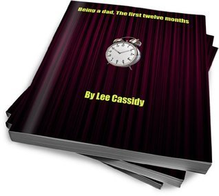 Being a dad, the first twelve months  by  Lee Cassidy