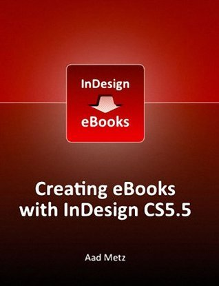 Creating eBooks with InDesign CS5.5  by  Aad Metz