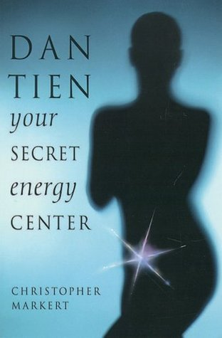 Dan-Tien: Your Secret Energy Center  by  Christopher J Markert