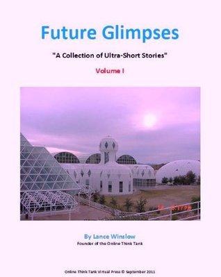 Future Glimpses (Future Glimpses Sci Fi Futurist Series)  by  Lance Winslow