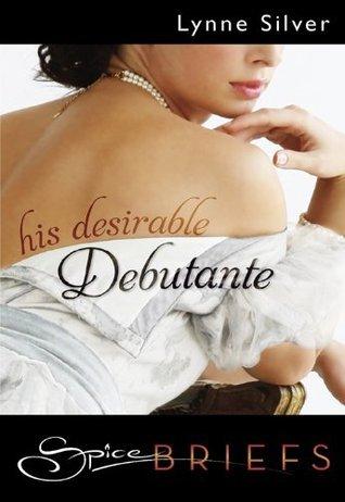 His Desirable Debutante  by  Lynne Silver