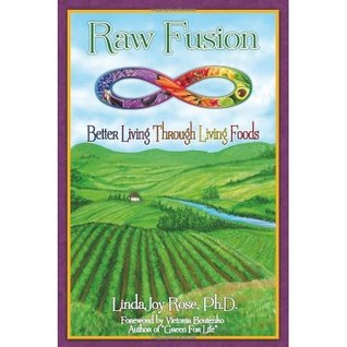 Raw Fusion: Better Living through Living Foods LindaJoy Rose