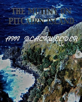 The Mutiny on Picairn Island  by  Ami Blackwelder