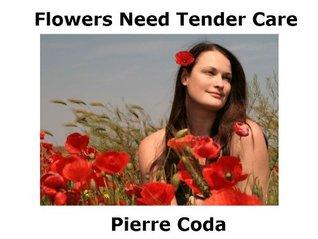Flowers Need Tender Care  by  Pierre Coda