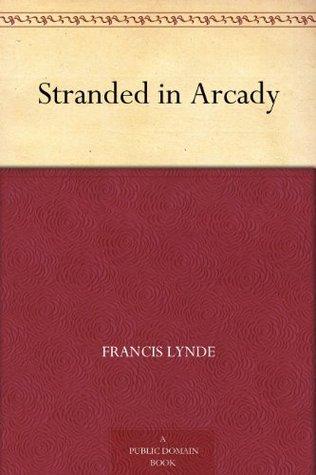 Stranded in Arcady  by  Francis Lynde