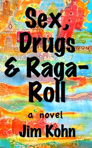 Sex, Drugs & Raga-Roll Jim Kohn