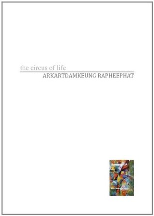 The circus of life: A Thai novel  by  Arkartdamkeung Rapheephat