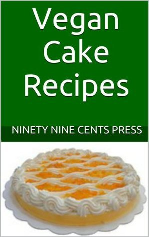 Vegan Cake Recipes  by  Ninety Nine Cents Press