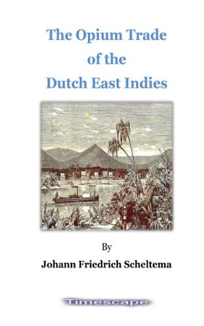 The Opium Trade of the Dutch East Indies  by  Johann Friedrich Scheltema