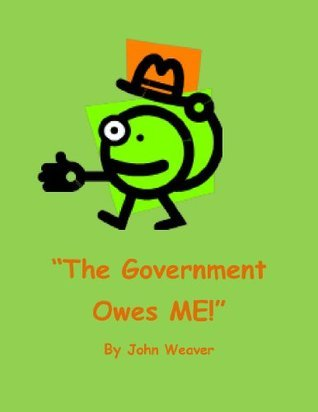 The Government Owes Me! John Weaver