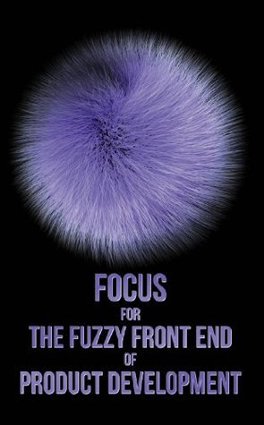 Focus for the Fuzzy Front End of Product Development Eric G. Parker
